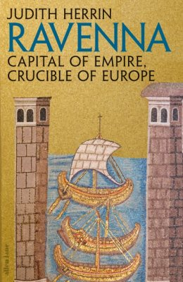 Ravenna: Capital of Empire, Crucible of Europe by Judith Herrin | 9781846144660