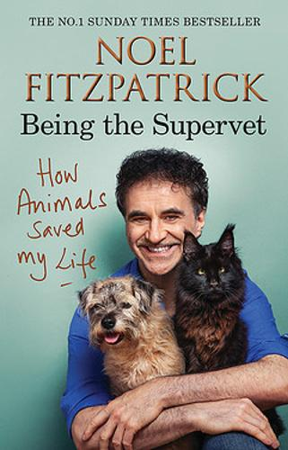 How Animals Saved My Life: Being the Supervet by Noel Fitzpatrick