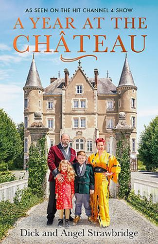 A Year at the Chateau by Dick Strawbridge and Angel Strawbridge