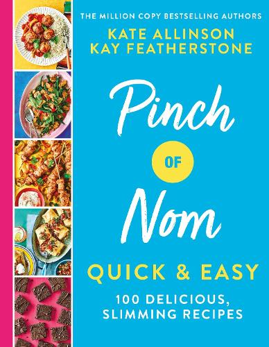 Pinch of Nom Quick & Easy: 100 Delicious, Slimming Recipes by Kay Featherstone & Kate Allinson | 9781529034981