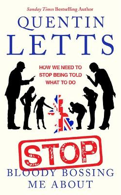 Stop Bloody Bossing Me About by Quentin Letts | 9780349135182