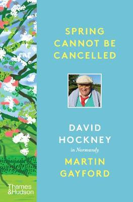 Spring Cannot be Cancelled by Martin Gayford, David Hockney |