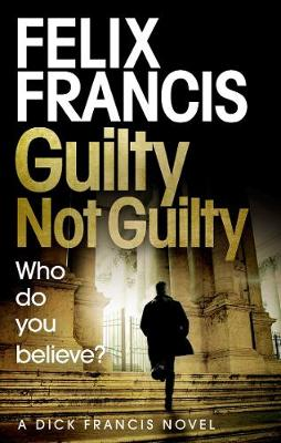 Guilty Not Guilty by Felix Francis | 9781471173196