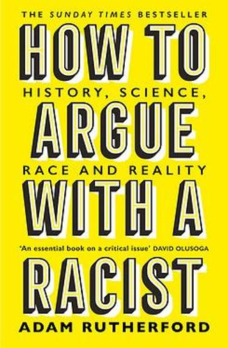 How to Argue With a Racist by Adam Rutherford | 9781474611251