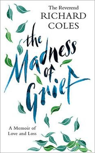 The Madness of Grief by Reverend Richard Coles | 9781474619622