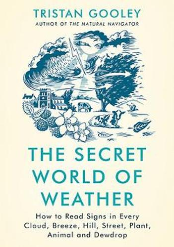 The Secret World of Weather by Tristan Gooley | 9781529339550