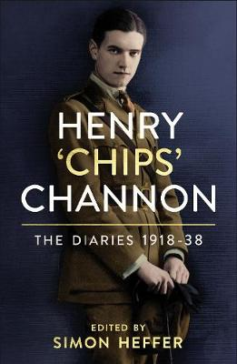 Henry 'Chips' Channon: The Diaries (Volume 1): 1918-38 by Chips Channon | 9781786331816