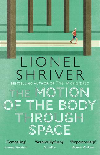 The Motion of the Body Through Space by Lionel Shriver | 9780007560813