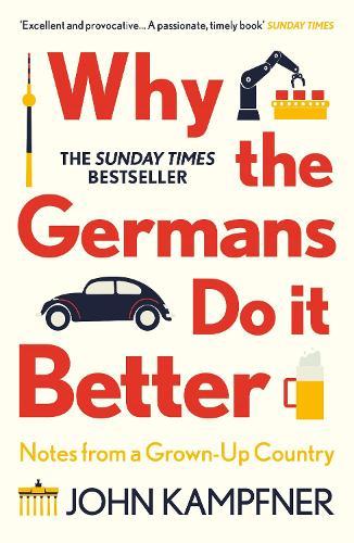 Why the Germans Do it Better by John Kampfner | 9781786499783