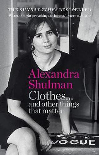 Clothes… and other things that matter by Alexandra Shulman | 9781788401999