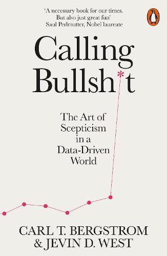 Calling Bullshit by Jevin D. West & Carl T. Bergstrom | 9780141987057