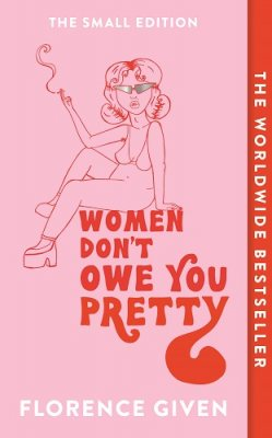 Women Don't Owe You Pretty by Florence Given | 9781914240348
