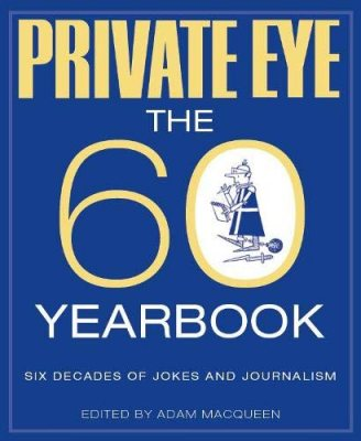 PRIVATE EYE: THE 60 YEARBOOK by Adam Macqueen | 9781901784695